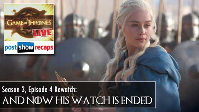 Game of Thrones Season 3 Episode 4 Recap: And Now His Watch is Ended