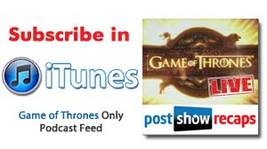 Subscribe to our Game Of Thrones ONLY Podcast Feed in Itunes
