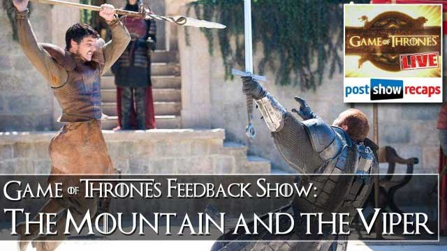 Game of Thrones Feedback Show: The Mountain and the Viper