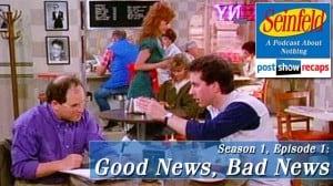 Click to hear our recap of Seinfeld Season 1, Episode 1 Recap: Good News, Bad News