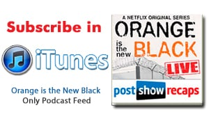 Subscribe to the Orange is the New Black ONLY Podcast Feed in iTunes