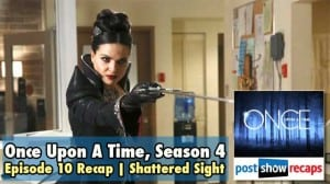 Once Upon A Time, Season 4 Episode 10 Recap | Shattered Sight