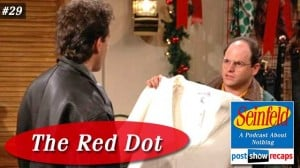 Seinfeld: The Red Dot | Episode 29 Recap Podcast