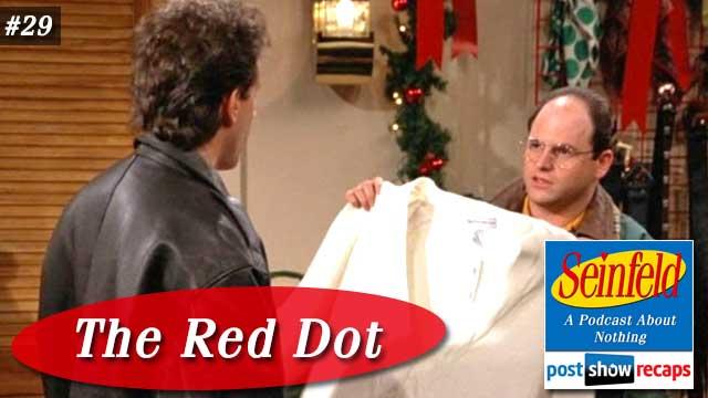 Seinfeld: The Red Dot | Episode 29 Recap Podcast