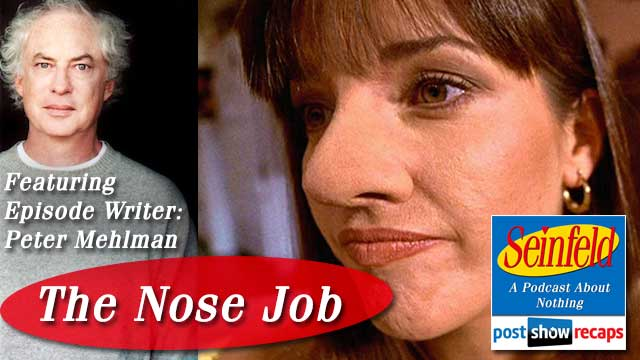 Seinfeld: The Nose Job   Recap Podcast and Interview with Episode Writer, Peter Mehlman