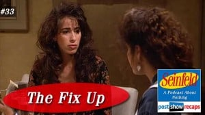 Seinfeld: The Fix Up | Episode 33 Recap Podcast