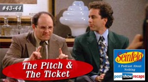 Seinfeld: The Pitch & The Ticket | Episodes 43 & 44 Recap Podcast