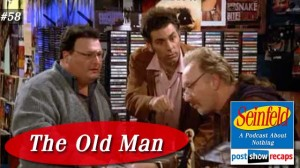 Seinfeld: The Old Man | Episode 58 Recap Podcast