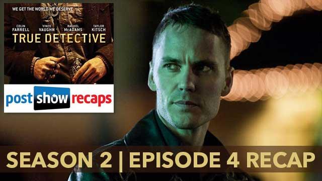 True Detective | Season 2, Episode 4 Recap True Detective