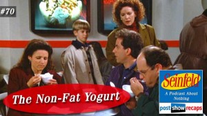 Seinfeld: The Non-Fat Yogurt | Episode 70 Recap Podcast