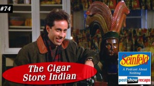 Seinfeld: The Cigar Store Indian | Episode 74 Recap Podcast