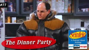 Seinfeld: The Dinner Party | Episode 77 Recap Podcast