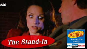 Seinfeld: The Stand-In | Episode 80 Recap Podcast