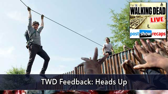 The Walking Dead 2015: Season 6, Episode 7 Feedback Show | Heads Up