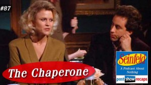 Seinfeld: The Chaperone | Episode 87 Recap Podcast