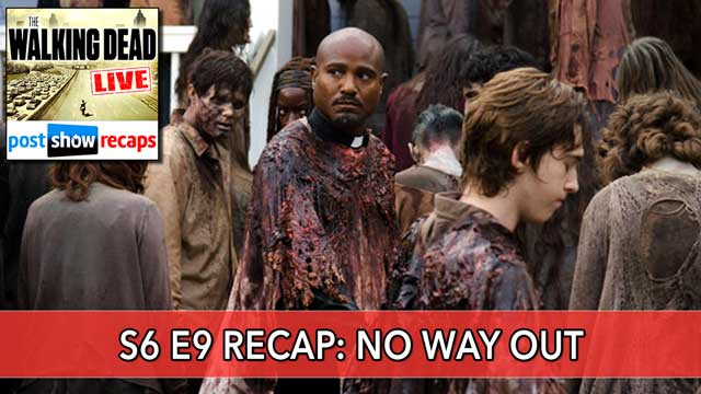 The Walking Dead 2016: Season 6, Episode 9 Recap Podcast of NO WAY OUT