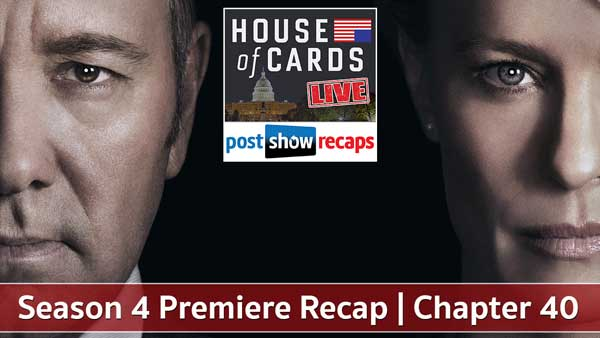 House of Cards 2016: Season 4 Premiere Recap Podcast | Chapter 40
