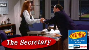 Seinfeld: The Secretary | Episode 95 Recap Podcast