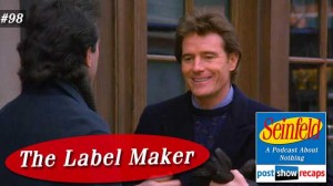 Seinfeld: The Label Maker | Episode 98 Recap Podcast