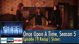 Once Upon a Time, Season 5 Episode 19 Recap | Sisters