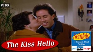 Seinfeld: The Kiss Hello | Episode 103 Recap Podcast