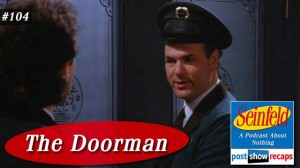 Seinfeld: The Doorman | Episode 104 Recap Podcast