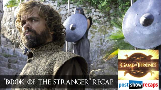 Game of Thrones 2016: Season 6, Episode 4 Recap Podcast - Book of the Stranger Review