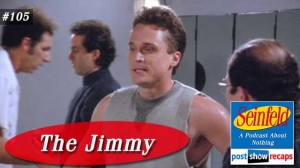 Seinfeld: The Jimmy | Episode 105 Recap Podcast