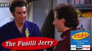 Seinfeld: The Fusilli Jerry | Episode 107 Recap Podcast