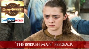 Game of Thrones Feedback: The Broken Man with Stephen Fishbach | Season 6, Episode 7