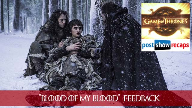 Game of Thrones 2016: Season 6, Episode 6 Feedback Show - Blood of my Blood