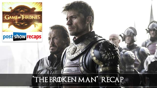 Game of Thrones 2016: Season 6, Episode 7 Recap Podcast - 'The Broken Man' Review
