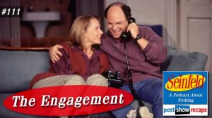 Seinfeld: The Engagement | Episode 111 Recap Podcast