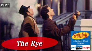 Seinfeld: The Rye | Episode 121 Recap Podcast