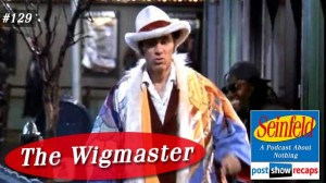 Seinfeld: The Wigmaster | Episode 129 Recap Podcast
