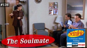 Seinfeld: The Soulmate | Episode 136 Recap Podcast