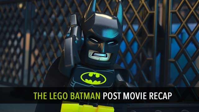 The Lego Batman Post Movie Recap
