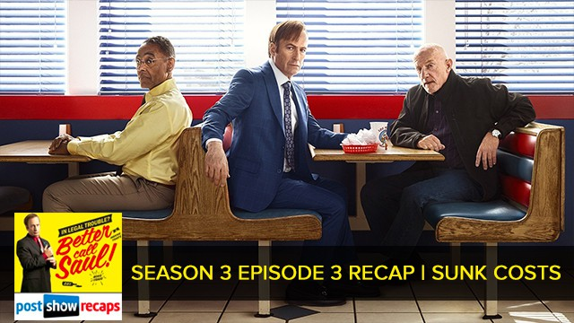 Better Call Saul 2017: Season 3, Episode 3 Recap Podcast: Sunk Costs