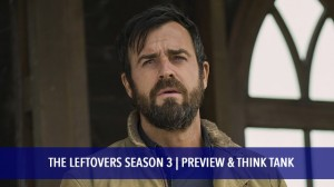 The Leftovers Season 3 | Preview & Think Tank