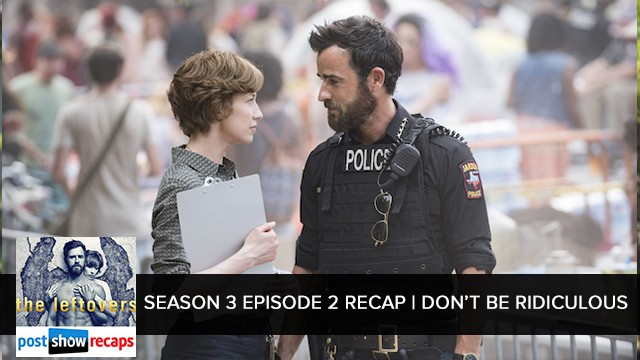 The Leftovers Season 3, Episode 2: Don't Be Ridiculous Recap
