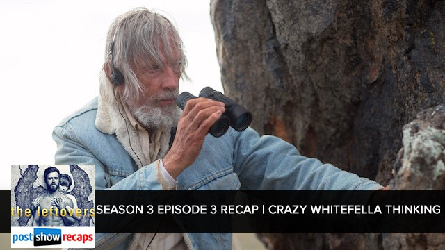 The Leftovers 2017: Season 3 Episode 3  - Crazy Whitefella Thinking