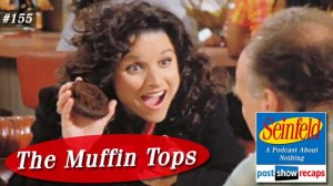 Seinfeld: The Muffin Tops | Episode 155 Recap Podcast