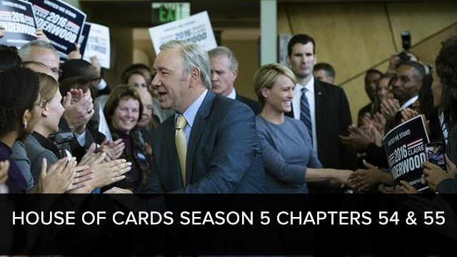 House of Cards 2017: Season 5 | Chapters 54 & 55