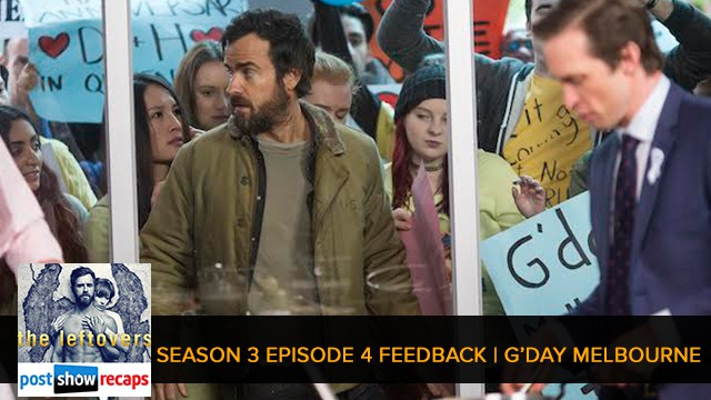 The Leftovers 2017: Season 3 Episode 4 Feedback Show | G'Day Melbourne