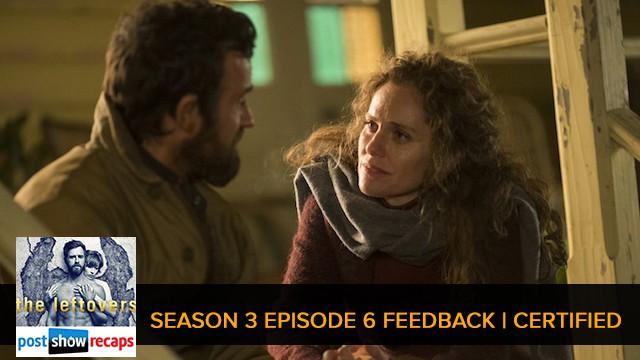 The Leftovers 2017: Season 3 Episode 6 Feedback Show - Certified
