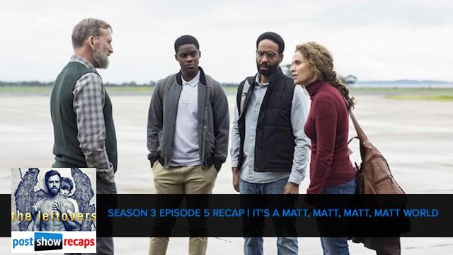 The Leftovers 2017: Season 3 Episode 5 - It's A Matt, Matt, Matt, Matt World