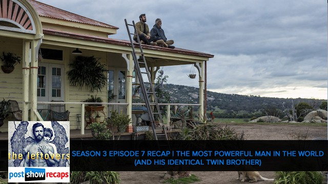 The Leftovers 2017: Season 3 Episode 7 Recap - The Most Powerful Man In The World (And His Identical Twin Brother)
