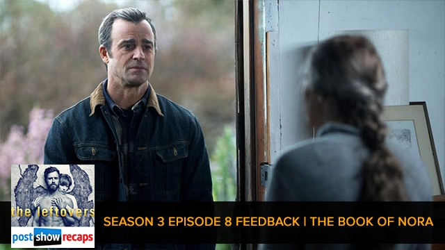 The Leftovers 2017: Season 3 Episode 8 Feedback - The Book of Nora