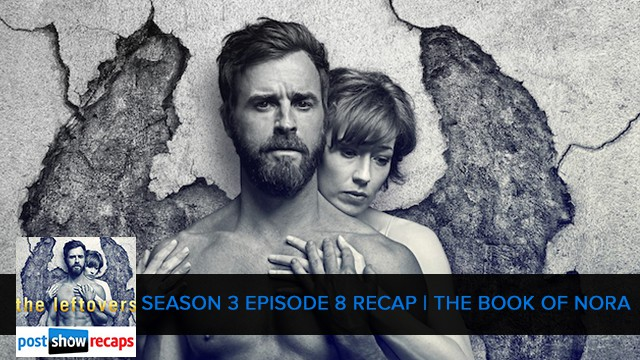 The Leftovers 2017: Season 3 Episode 8 Recap - Book of Nora