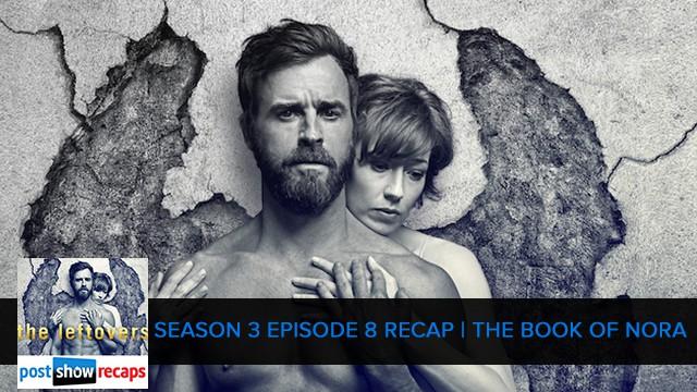 The Leftovers 2017: Season 3 Episode 8 Recap - Book of Nora